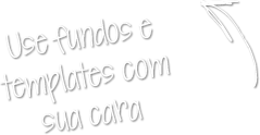 Use fundos e templates com a sua cara